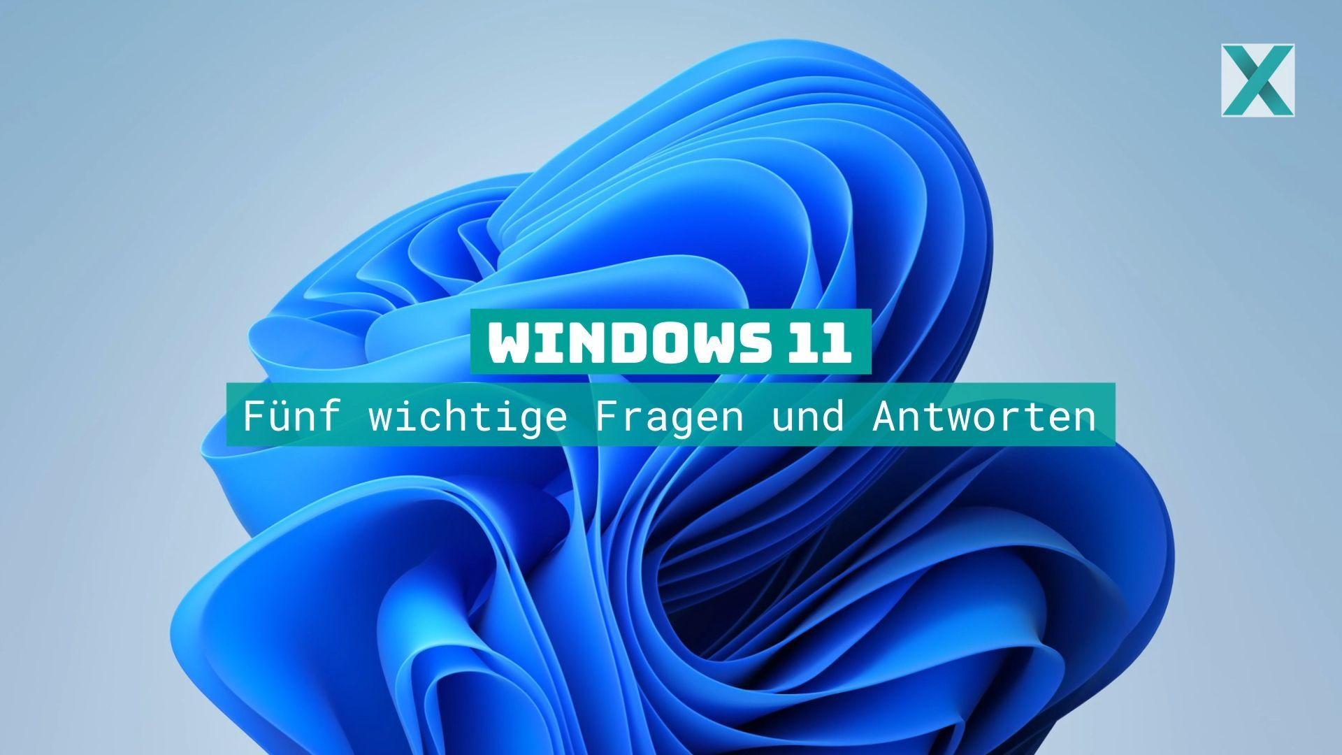 Windows 11: Fünf wichtige Fragen und Antworten